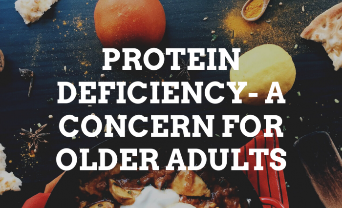Protein deficiency- A concern for older adults